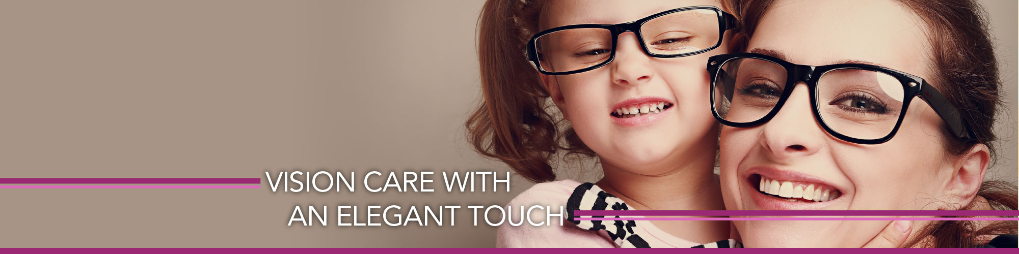 Vision Care with an Elegant Touch | mother and daughter with glasses