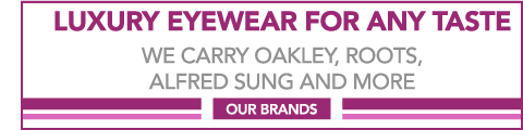 Luxury Eyewear for Any Taste | We carry Oakley, Roots, Alfred Sung and more